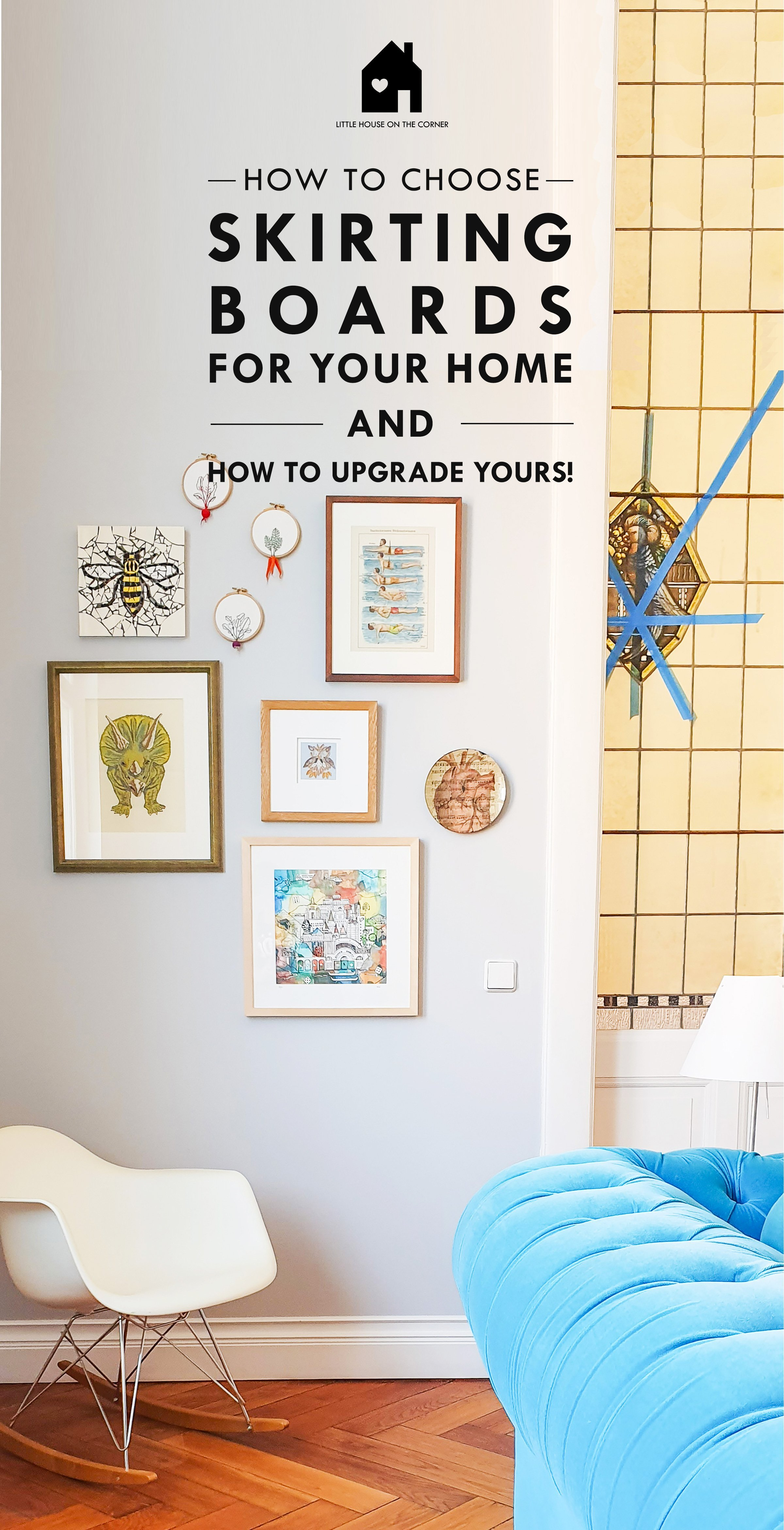 How To Choose The Right Skirting Boards For Your Home | Little House On The Corner